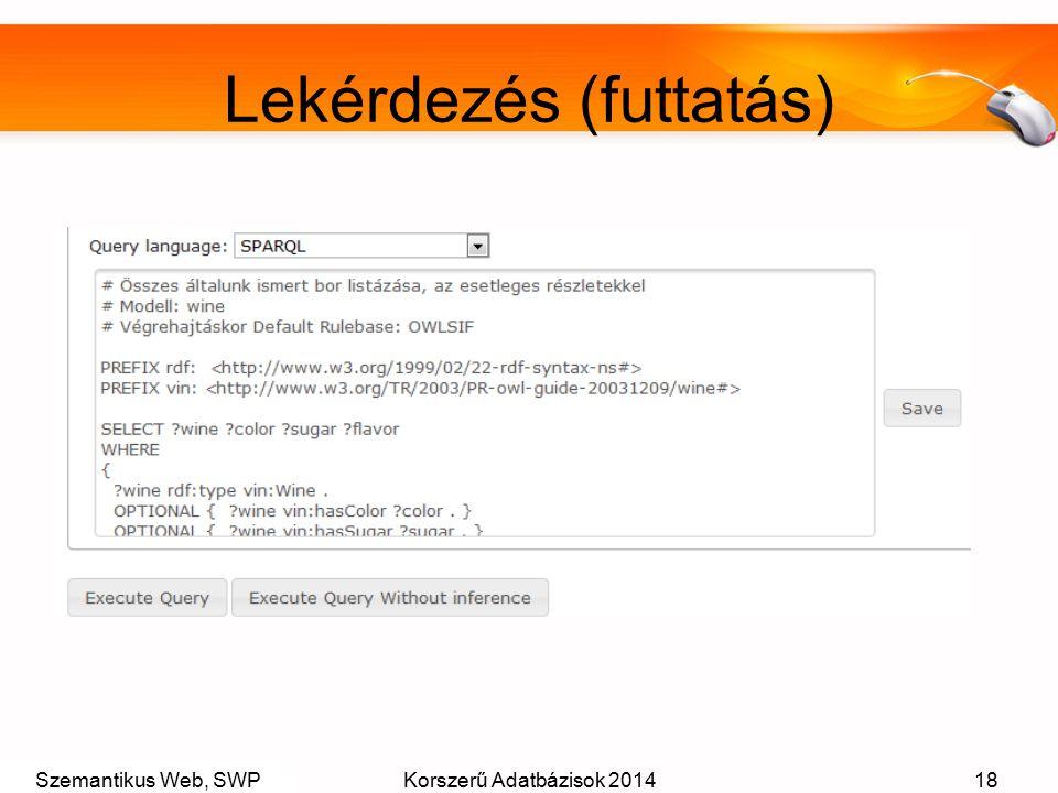 Szemantikus Web, SWPKorszerű Adatbázisok 201418 Lekérdezés (futtatás)