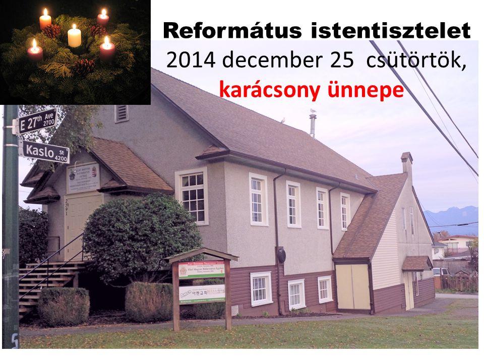 Református istentisztelet 2014 december 25 csütörtök, karácsony ünnepe