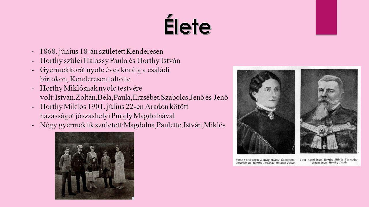 - 1868. június 18-án született Kenderesen -H-Horthy szülei Halassy Paula és Horthy István -G-Gyermekkorát nyolc éves koráig a családi birtokon, Kender