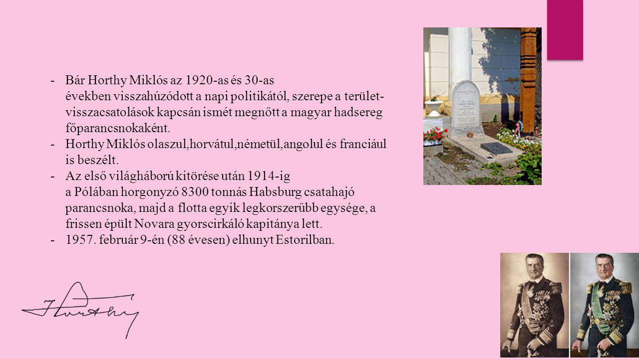 -B-Bár Horthy Miklós az 1920-as és 30-as években visszahúzódott a napi politikától, szerepe a terület- visszacsatolások kapcsán ismét megnőtt a magyar