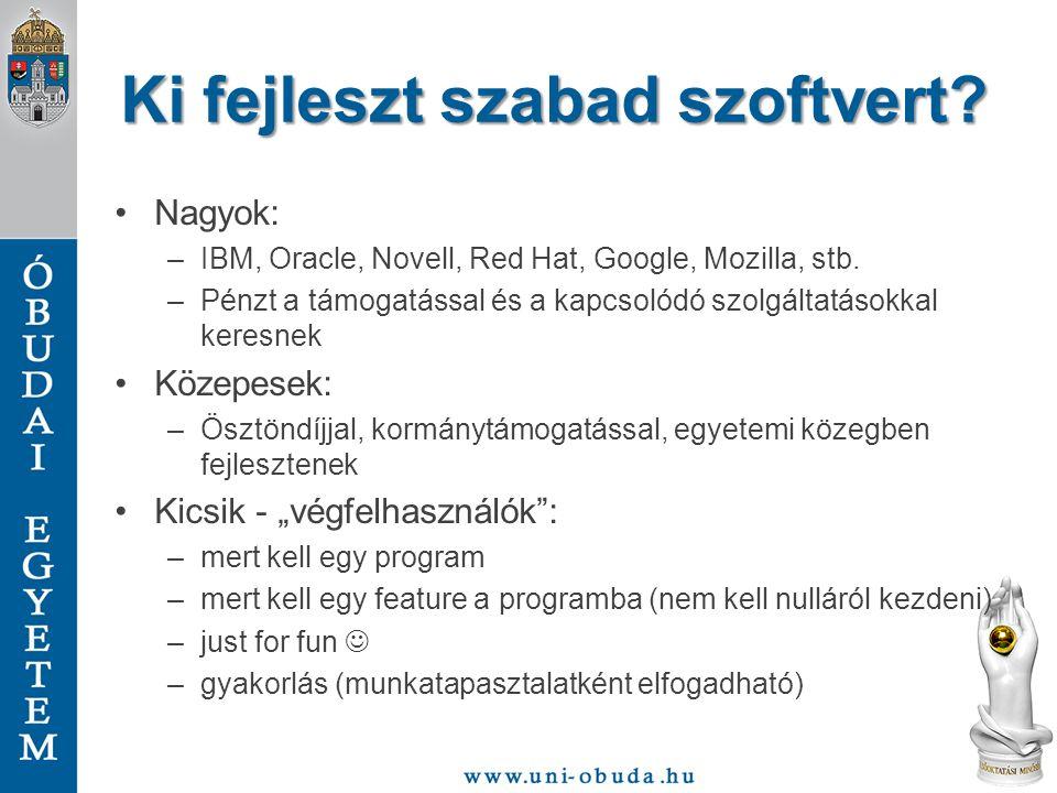 Ki fejleszt szabad szoftvert? Nagyok: –IBM, Oracle, Novell, Red Hat, Google, Mozilla, stb. –Pénzt a támogatással és a kapcsolódó szolgáltatásokkal ker