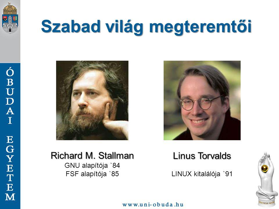 Szabad világ megteremtői Richard M. Stallman GNU alapítója `84 FSF alapítója `85 Linus Torvalds LINUX kitalálója `91
