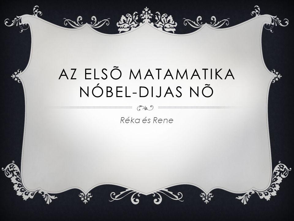 AZ ELSÕ MATAMATIKA NÓBEL-DIJAS NÕ Réka és Rene