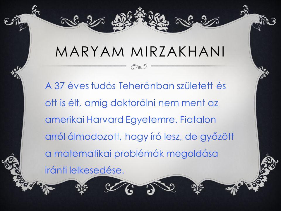 MARYAM MIRZAKHANI Először ítélték oda nőnek a matematika Nobel- díjának is nevezett Fields-érmet.