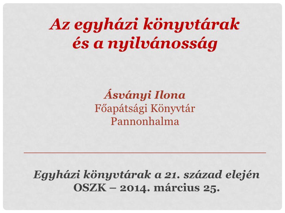 Az egyházi könyvtárak és a nyilvánosság Ásványi Ilona Főapátsági Könyvtár Pannonhalma __________________________________ Egyházi könyvtárak a 21. száz