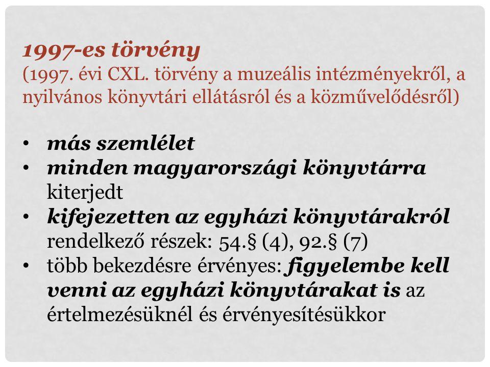 1997-es törvény (1997. évi CXL. törvény a muzeális intézményekről, a nyilvános könyvtári ellátásról és a közművelődésről) más szemlélet minden magyaro