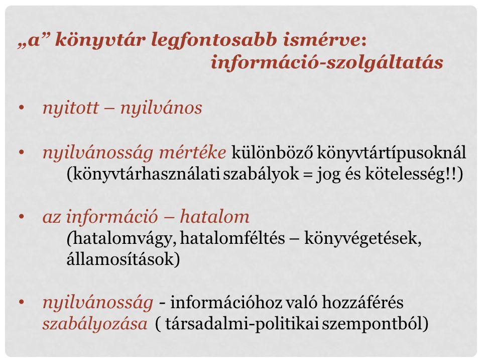 """""""a"""" könyvtár legfontosabb ismérve: információ-szolgáltatás nyitott – nyilvános nyilvánosság mértéke különböző könyvtártípusoknál (könyvtárhasználati s"""