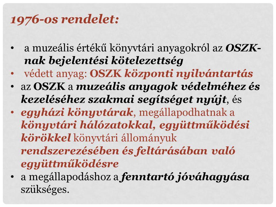 1976-os rendelet: a muzeális értékű könyvtári anyagokról az OSZK- nak bejelentési kötelezettség védett anyag: OSZK központi nyilvántartás az OSZK a mu