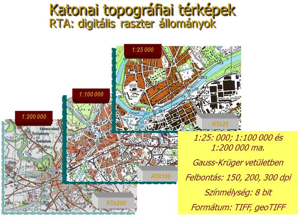33 Katonai topográfiai térképek RTA: digitális raszter állományok 1:200 000 1:25 000 1:100 000 RTA200 RTA100 RTA25 1:25: 000; 1:100 000 és 1:200 000 m