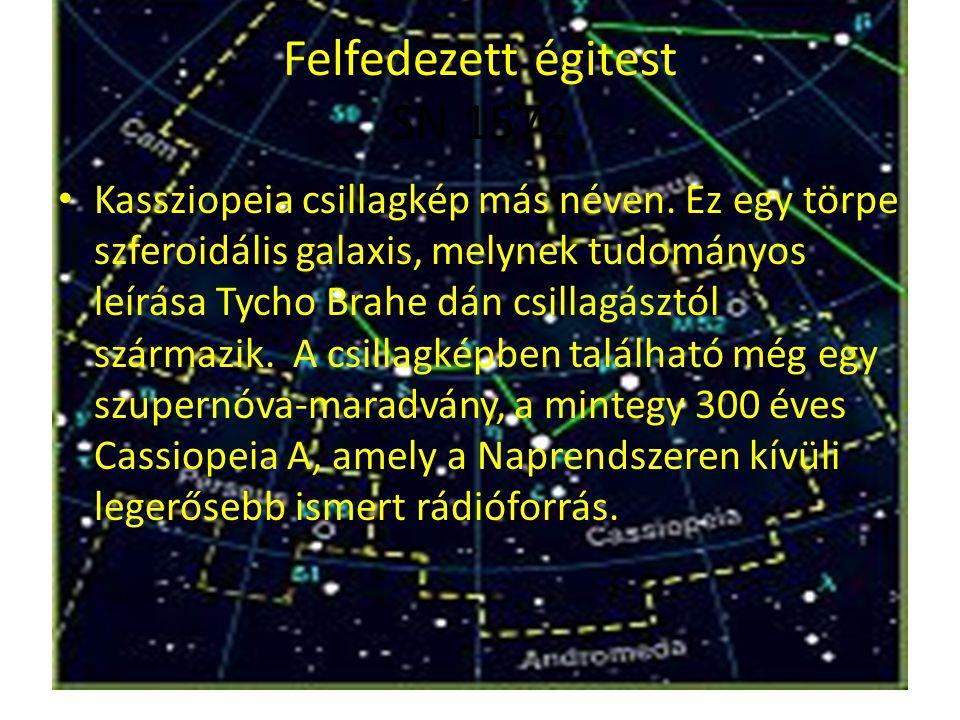 Felfedezett égitest SN 1572 Kassziopeia csillagkép más néven. Ez egy törpe szferoidális galaxis, melynek tudományos leírása Tycho Brahe dán csillagász