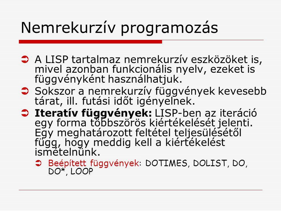 Nemrekurzív programozás ÜA LISP tartalmaz nemrekurzív eszközöket is, mivel azonban funkcionális nyelv, ezeket is függvényként használhatjuk.