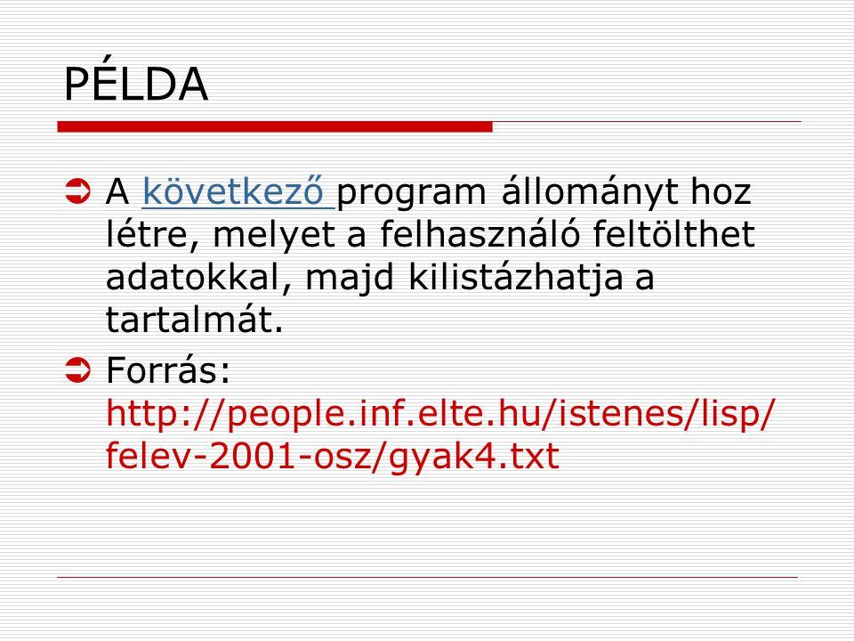 PÉLDA ÜA következő program állományt hoz létre, melyet a felhasználó feltölthet adatokkal, majd kilistázhatja a tartalmát.következő ÜForrás: http://people.inf.elte.hu/istenes/lisp/ felev-2001-osz/gyak4.txt