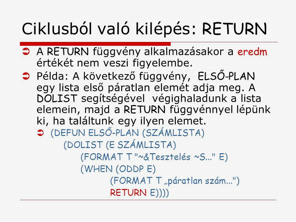 Ciklusból való kilépés: RETURN  A RETURN függvény alkalmazásakor a eredm értékét nem veszi figyelembe.