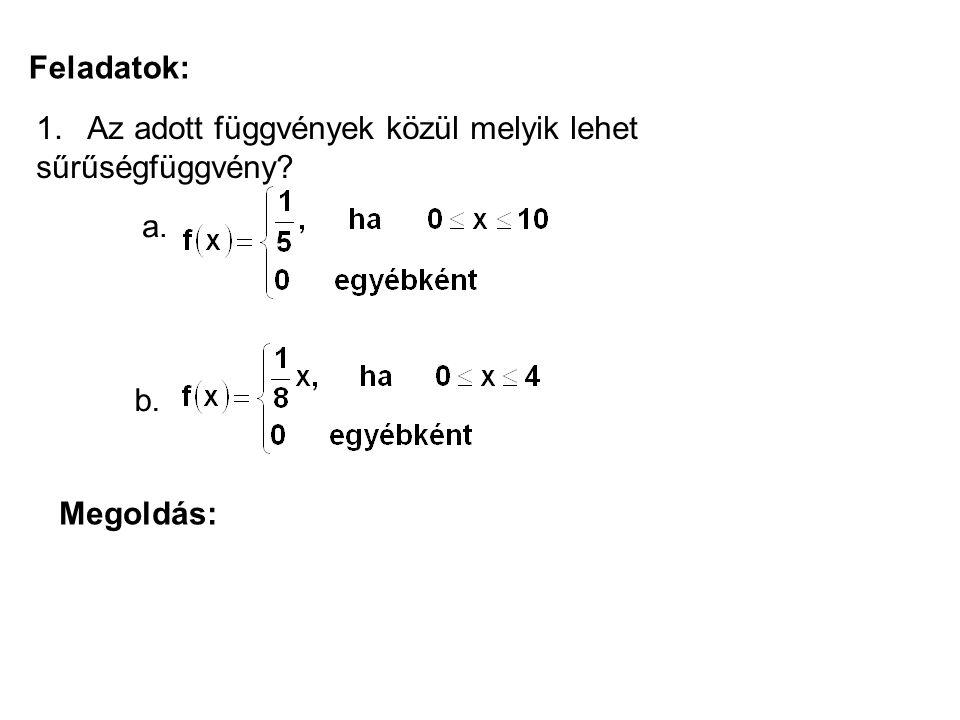 Feladatok: 1. Az adott függvények közül melyik lehet sűrűségfüggvény? a. b. Megoldás:
