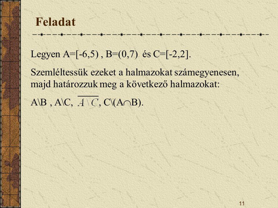 11 Feladat Legyen A=[-6,5), B=(0,7) és C=[-2,2].