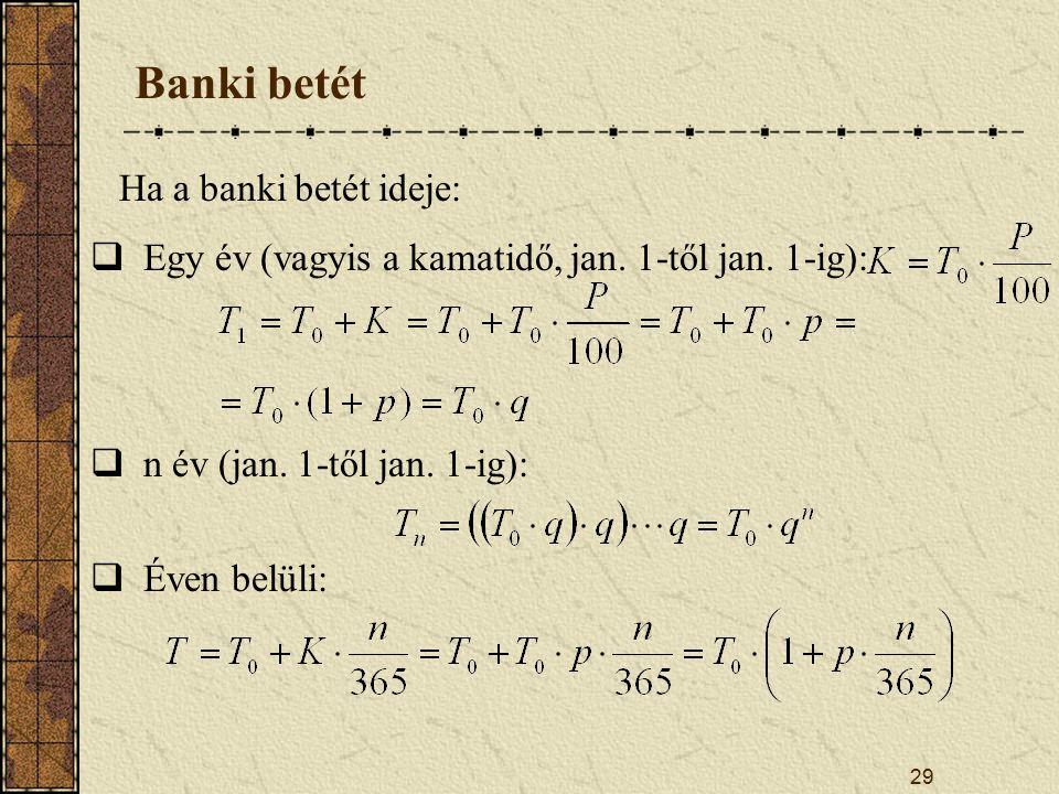 29 Banki betét Ha a banki betét ideje:  Egy év (vagyis a kamatidő, jan.
