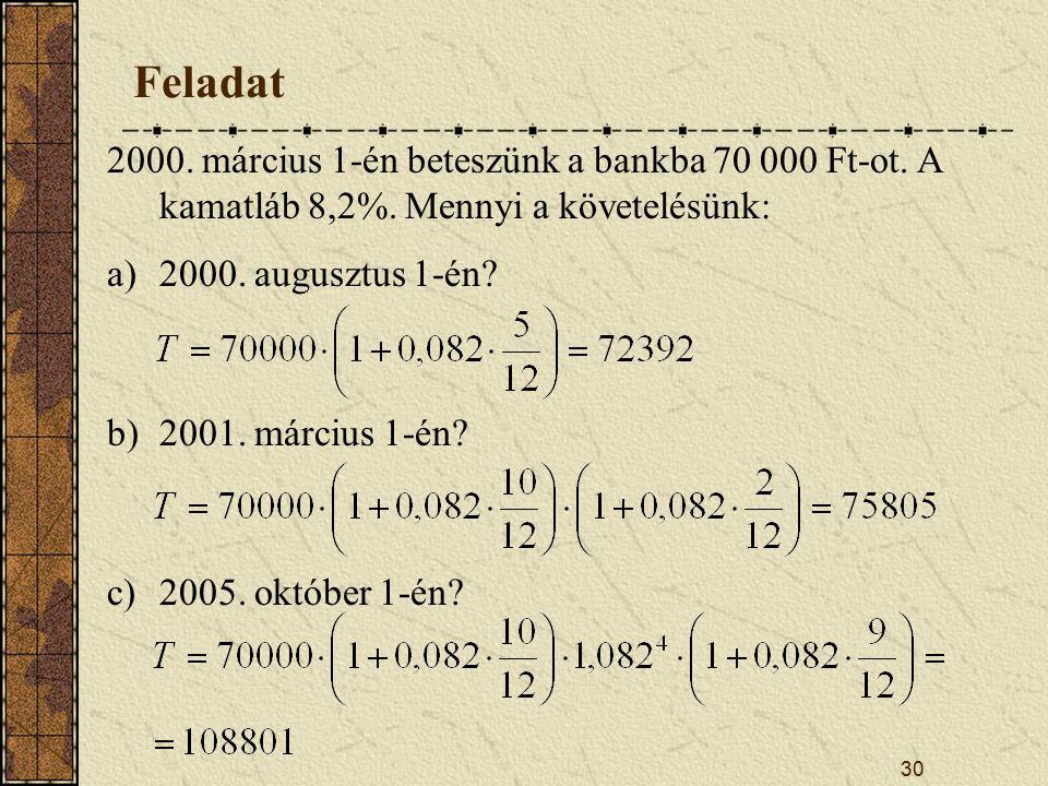 30 Feladat 2000.március 1-én beteszünk a bankba 70 000 Ft-ot.