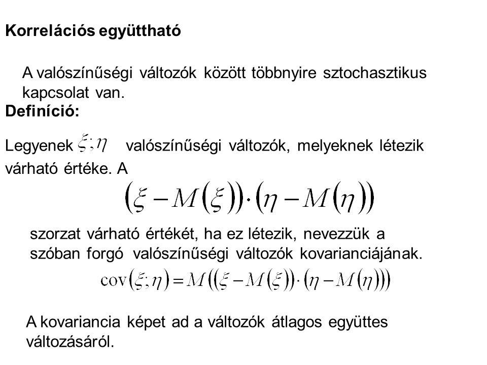 Korrelációs együttható A valószínűségi változók között többnyire sztochasztikus kapcsolat van. Definíció: Legyenekvalószínűségi változók, melyeknek lé