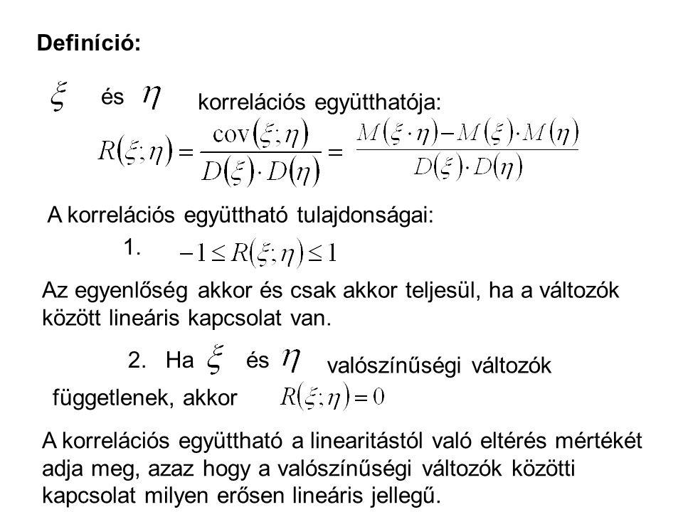 Definíció: és korrelációs együtthatója: A korrelációs együttható tulajdonságai: 1. Az egyenlőség akkor és csak akkor teljesül, ha a változók között li