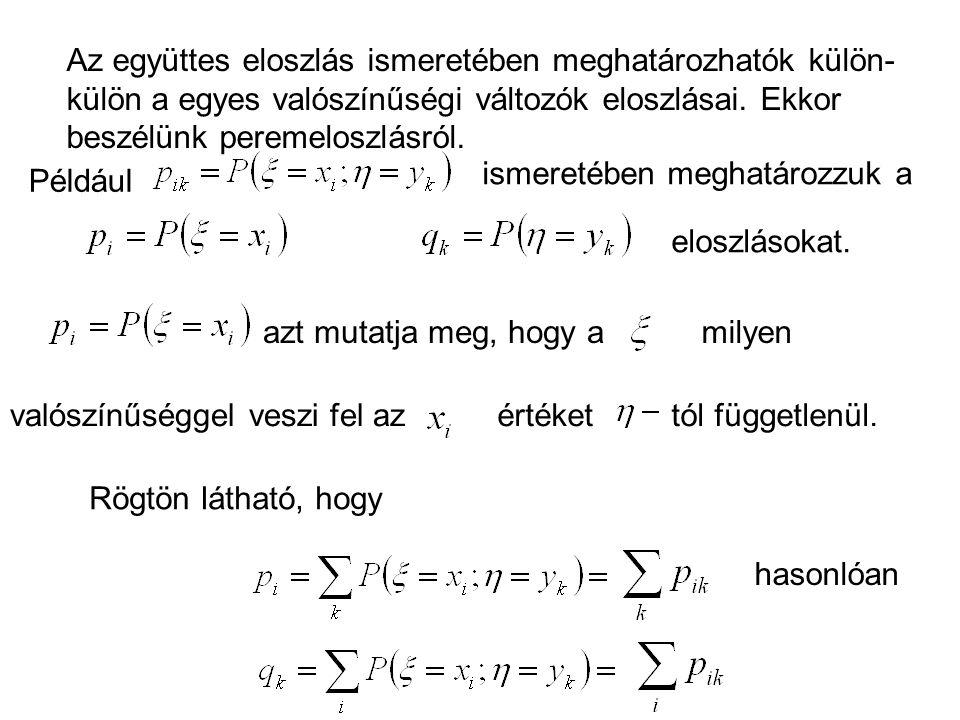 Az együttes eloszlás ismeretében meghatározhatók külön- külön a egyes valószínűségi változók eloszlásai. Ekkor beszélünk peremeloszlásról. Például ism