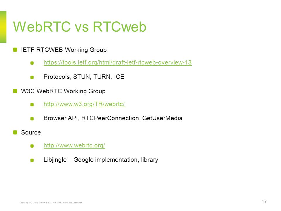 Copyright © Unify GmbH & Co. KG 2015. All rights reserved. 17 WebRTC vs RTCweb IETF RTCWEB Working Group https://tools.ietf.org/html/draft-ietf-rtcweb