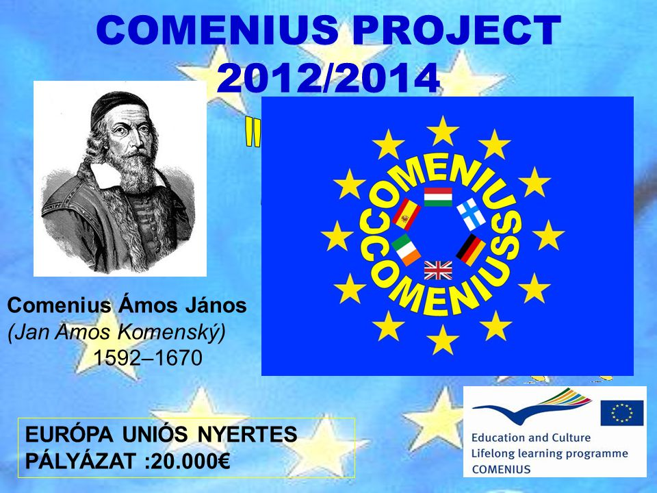 COMENIUS PROJECT 2012/2014 Comenius Ámos János (Jan Amos Komenský) 1592–1670 EURÓPA UNIÓS NYERTES PÁLYÁZAT :20.000€ Lengyel-magyar mesék mondák