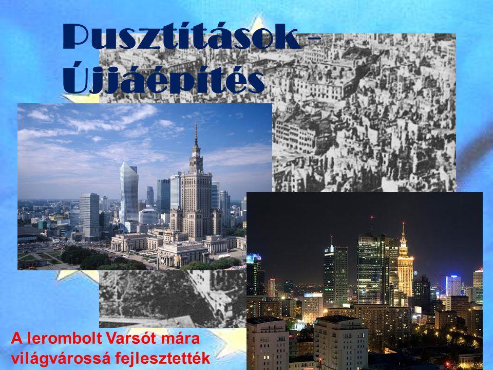 Pusztítások - Újjáépítés A lerombolt Varsót mára világvárossá fejlesztették