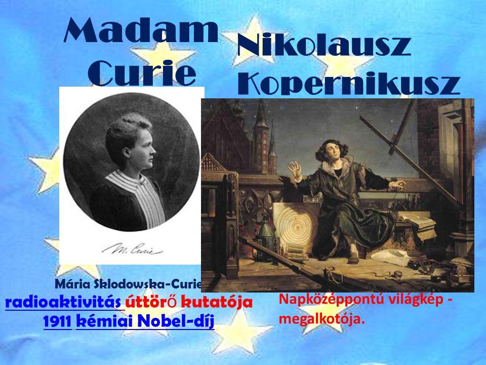 Madam Curie Mária Sklodowska-Curie radioaktivitás úttör ő kutatója 1911 kémiai Nobel-díj radioaktivitás 1911kémiai Nobel-díj A heliocentrikus - azaz a Napközéppontú világkép - megalkotója.