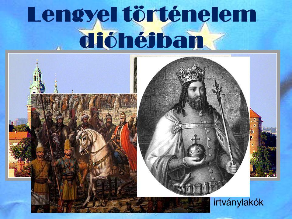 Lengyel történelem dióhéjban A lengyel név eredete: Lendzsicek= irtványlakók