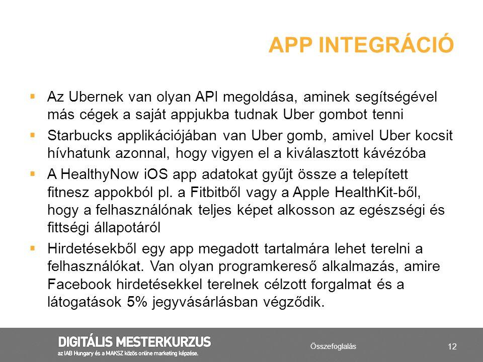 12  Az Ubernek van olyan API megoldása, aminek segítségével más cégek a saját appjukba tudnak Uber gombot tenni  Starbucks applikációjában van Uber