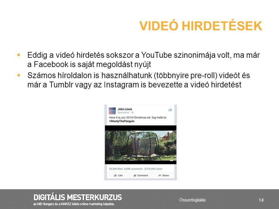 14  Eddig a videó hirdetés sokszor a YouTube szinonimája volt, ma már a Facebook is saját megoldást nyújt  Számos híroldalon is használhatunk (többn