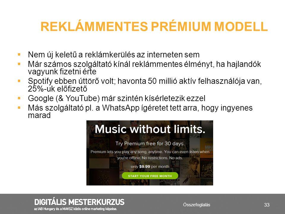 33  Nem új keletű a reklámkerülés az interneten sem  Már számos szolgáltató kínál reklámmentes élményt, ha hajlandók vagyunk fizetni érte  Spotify