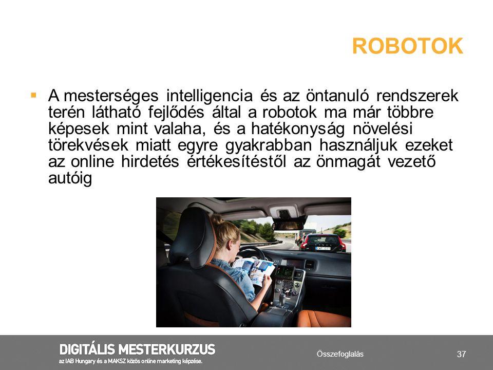 37  A mesterséges intelligencia és az öntanuló rendszerek terén látható fejlődés által a robotok ma már többre képesek mint valaha, és a hatékonyság