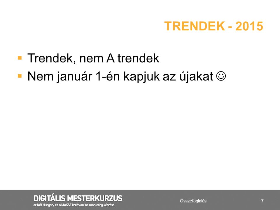 7  Trendek, nem A trendek  Nem január 1-én kapjuk az újakat TRENDEK - 2015 Összefoglalás