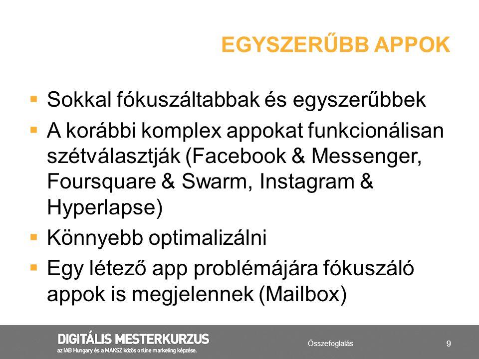 9  Sokkal fókuszáltabbak és egyszerűbbek  A korábbi komplex appokat funkcionálisan szétválasztják (Facebook & Messenger, Foursquare & Swarm, Instagr