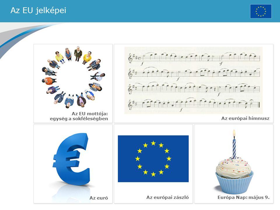 Az EU jelképei Az európai zászló Az európai himnusz Az euró Európa Nap: május 9. Az EU mottója: egység a sokféleségben