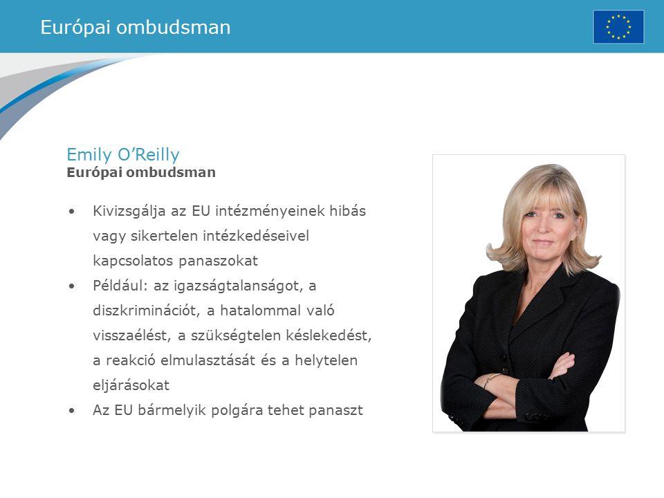 Európai ombudsman Emily O'Reilly Európai ombudsman Kivizsgálja az EU intézményeinek hibás vagy sikertelen intézkedéseivel kapcsolatos panaszokat Példá