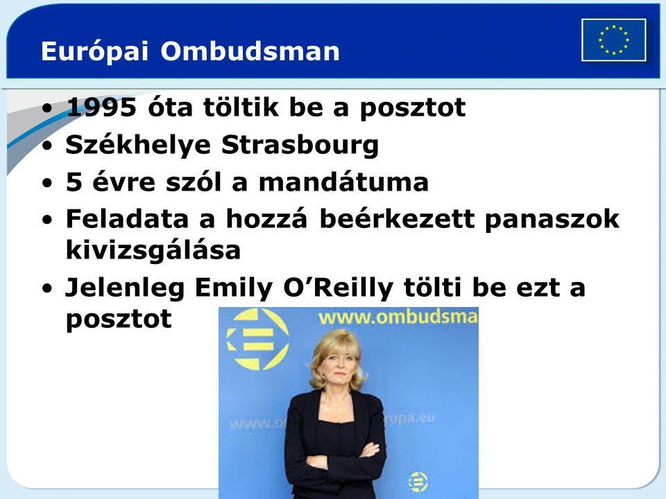 Európai Ombudsman 1995 óta töltik be a posztot Székhelye Strasbourg 5 évre szól a mandátuma Feladata a hozzá beérkezett panaszok kivizsgálása Jelenleg