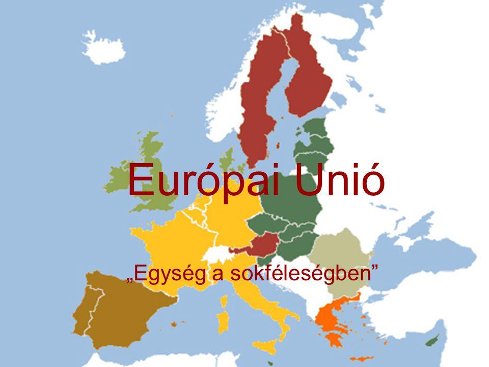 """Európai Unió 27 tagállam 496 200 000 lakos 4 325 675 km Európai Unió """"Egység a sokféleségben"""""""