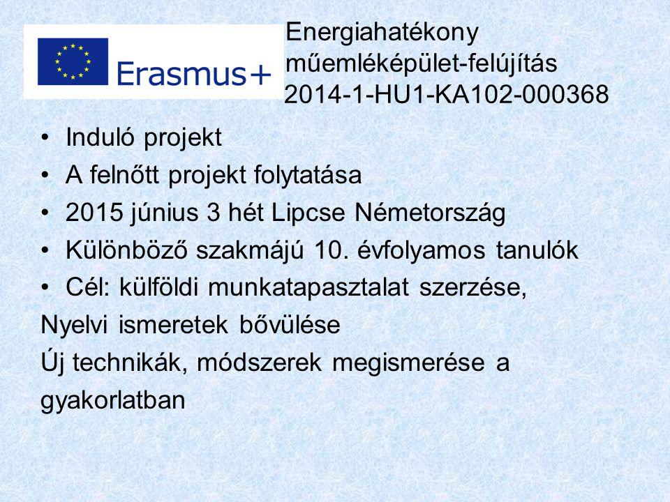 Energiahatékony műemléképület-felújítás 2014-1-HU1-KA102-000368 Induló projekt A felnőtt projekt folytatása 2015 június 3 hét Lipcse Németország Különböző szakmájú 10.