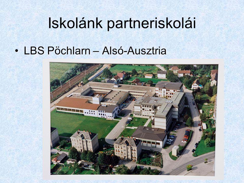Iskolánk partneriskolái LBS Pöchlarn – Alsó-AusztriaLBS Pöchlarn – Alsó-Ausztria