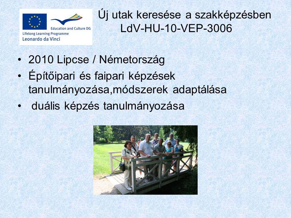 Új utak keresése a szakképzésben LdV-HU-10-VEP-3006 2010 Lipcse / Németország Építőipari és faipari képzések tanulmányozása,módszerek adaptálása duális képzés tanulmányozása