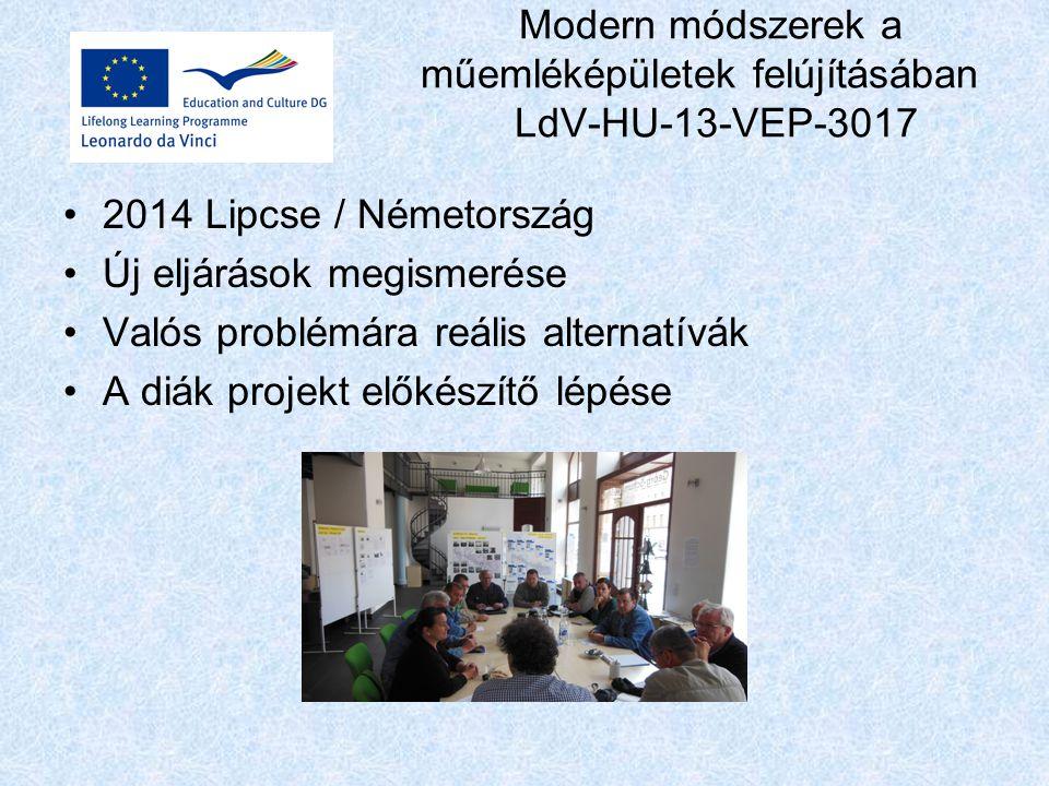 Modern módszerek a műemléképületek felújításában LdV-HU-13-VEP-3017 2014 Lipcse / Németország Új eljárások megismerése Valós problémára reális alternatívák A diák projekt előkészítő lépése