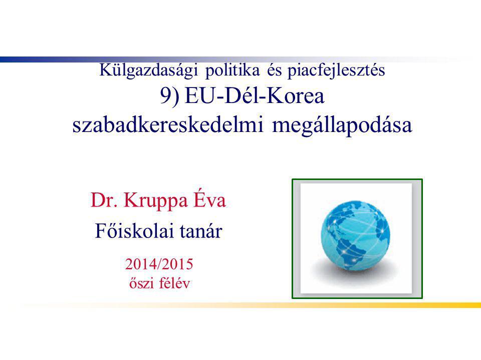 Külgazdasági politika és piacfejlesztés 9) EU-Dél-Korea szabadkereskedelmi megállapodása Dr.