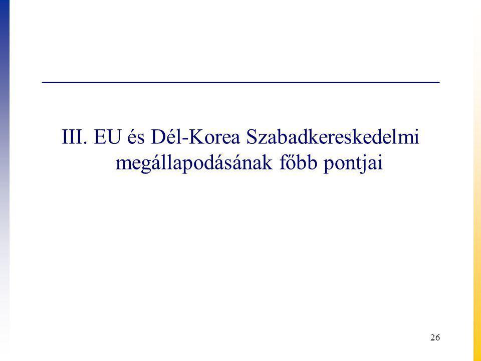 III. EU és Dél-Korea Szabadkereskedelmi megállapodásának főbb pontjai 26