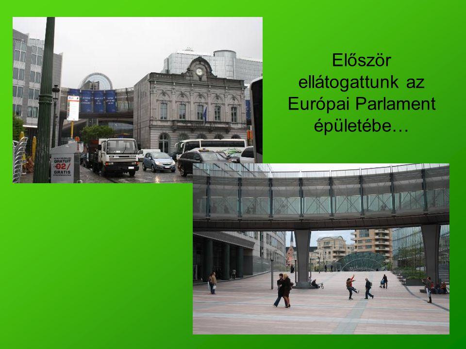 Először ellátogattunk az Európai Parlament épületébe…