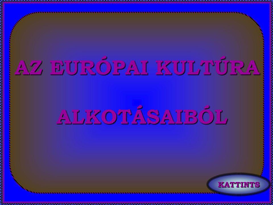 KATTINTS AZ EURÓPAI KULTÚRA ALKOTÁSAIBÓL ALKOTÁSAIBÓL