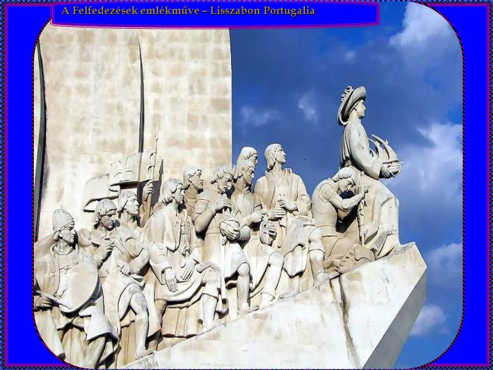 A Felfedezések emlékműve – Lisszabon Portugalia