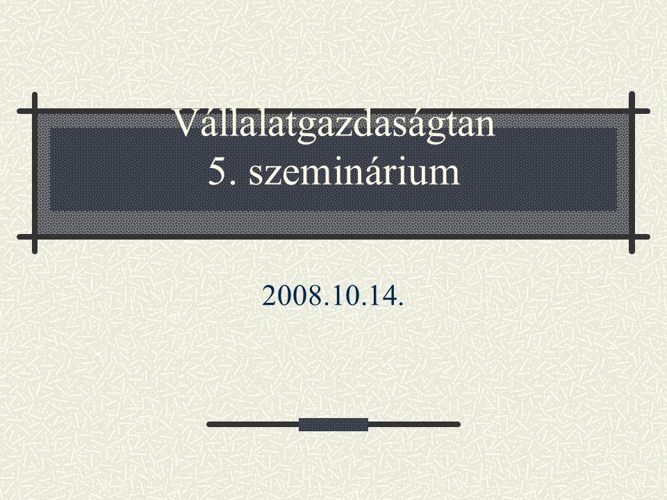 Vállalatgazdaságtan 5. szeminárium 2008.10.14.