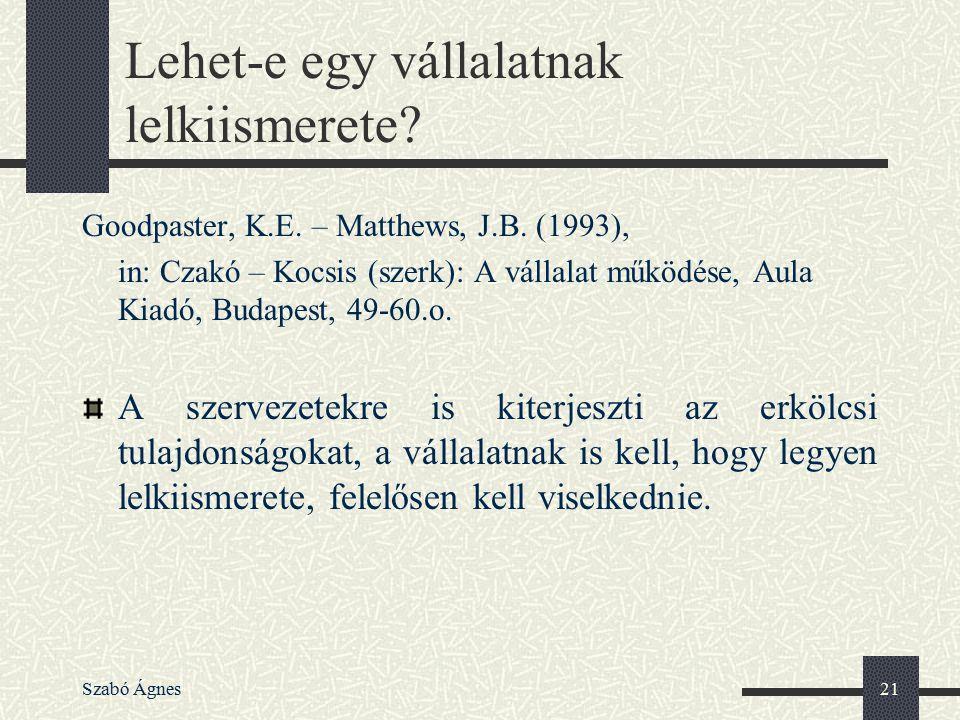 Szabó Ágnes21 Goodpaster, K.E. – Matthews, J.B. (1993), in: Czakó – Kocsis (szerk): A vállalat működése, Aula Kiadó, Budapest, 49-60.o. A szervezetekr